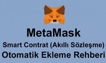 MetaMask Smart Contrat (Akıllı Sözleşme) Otomatik Ekleme Rehberi